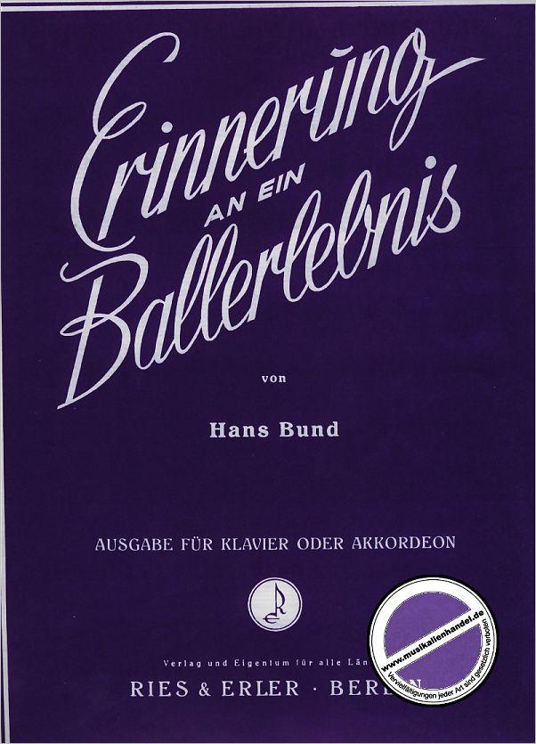 ERINNERUNG AN EIN BALLERLEBNIS - von Bund Hans - RE 94004 - Noten